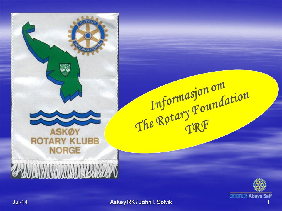 Jul-14Askøy RK / John I. Solvik1 Informasjon om The Rotary Foundation TRF