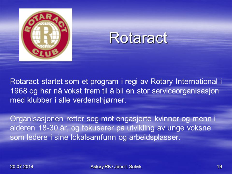 Rotaract Rotaract startet som et program i regi av Rotary International i 1968 og har nå vokst frem til å bli en stor serviceorganisasjon med klubber