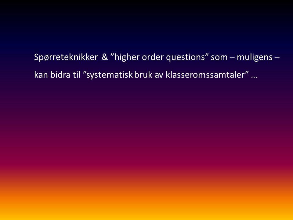 """Spørreteknikker & """"higher order questions"""" som – muligens – kan bidra til """"systematisk bruk av klasseromssamtaler"""" …"""