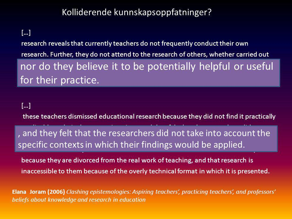 […] research reveals that currently teachers do not frequently conduct their own research. Further, they do not attend to the research of others, whet