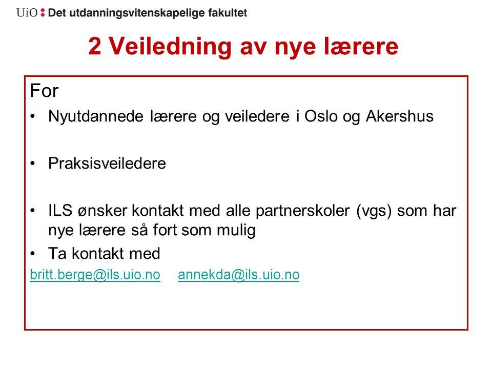 2 Veiledning av nye lærere For Nyutdannede lærere og veiledere i Oslo og Akershus Praksisveiledere ILS ønsker kontakt med alle partnerskoler (vgs) som har nye lærere så fort som mulig Ta kontakt med britt.berge@ils.uio.nobritt.berge@ils.uio.no annekda@ils.uio.noannekda@ils.uio.no