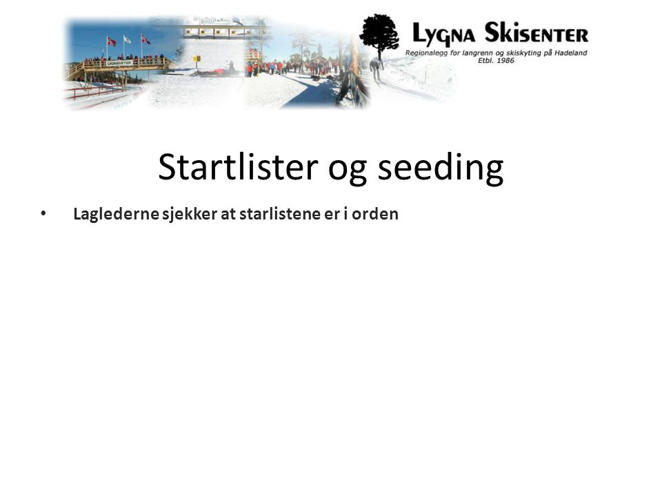 Startlister og seeding Laglederne sjekker at starlistene er i orden
