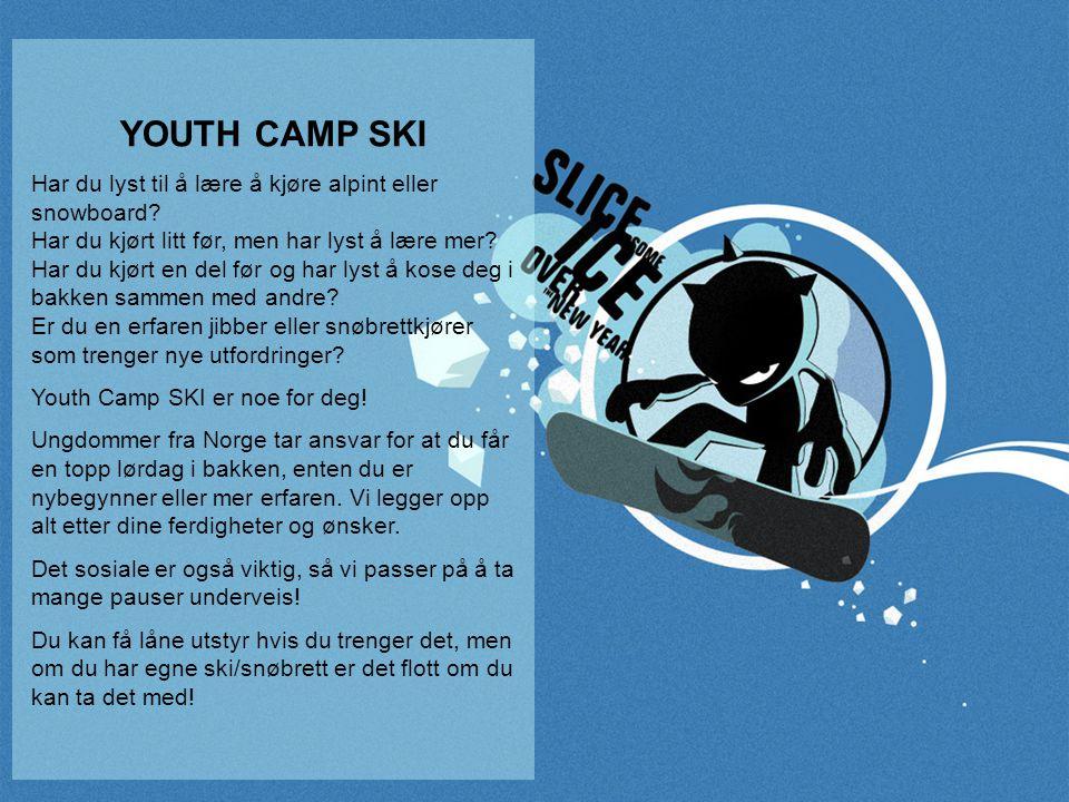 YOUTH CAMP SKI Har du lyst til å lære å kjøre alpint eller snowboard? Har du kjørt litt før, men har lyst å lære mer? Har du kjørt en del før og har l