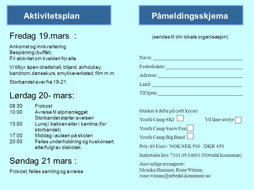 Aktivitetsplan Fredag 19.mars : Ankomst og innkvartering. Bespisning (buffèt). Fri aktivitet om kvelden for alle. Vi tilbyr åpen idrettshall, biljard,