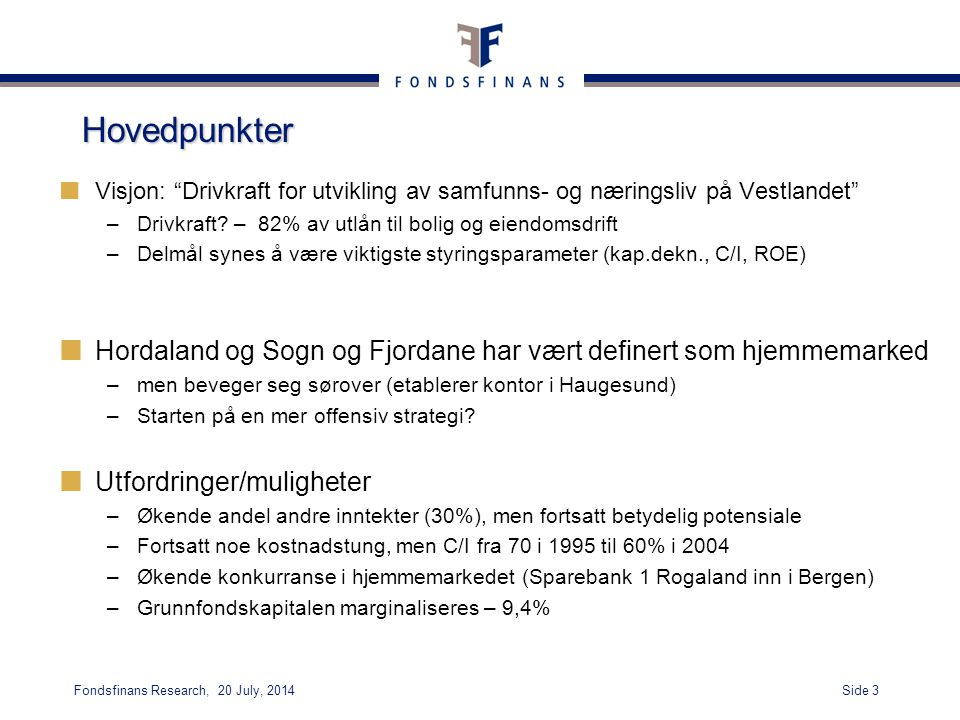 Side 3Fondsfinans Research, 20 July, 2014 Hovedpunkter Visjon: Drivkraft for utvikling av samfunns- og næringsliv på Vestlandet –Drivkraft.