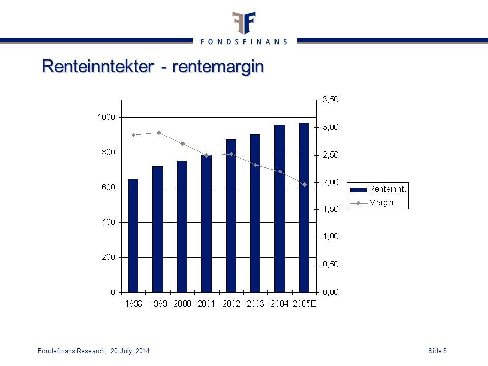 Side 9Fondsfinans Research, 20 July, 2014 Forutsetninger for estimater 2005-07 Ingen vesentlige endringer i bankens virksomhet –Uendret andel andre inntekter –Gradvis økt rentenivå –Gradvis økning i bedriftsutlån –Gradvis økning i tap