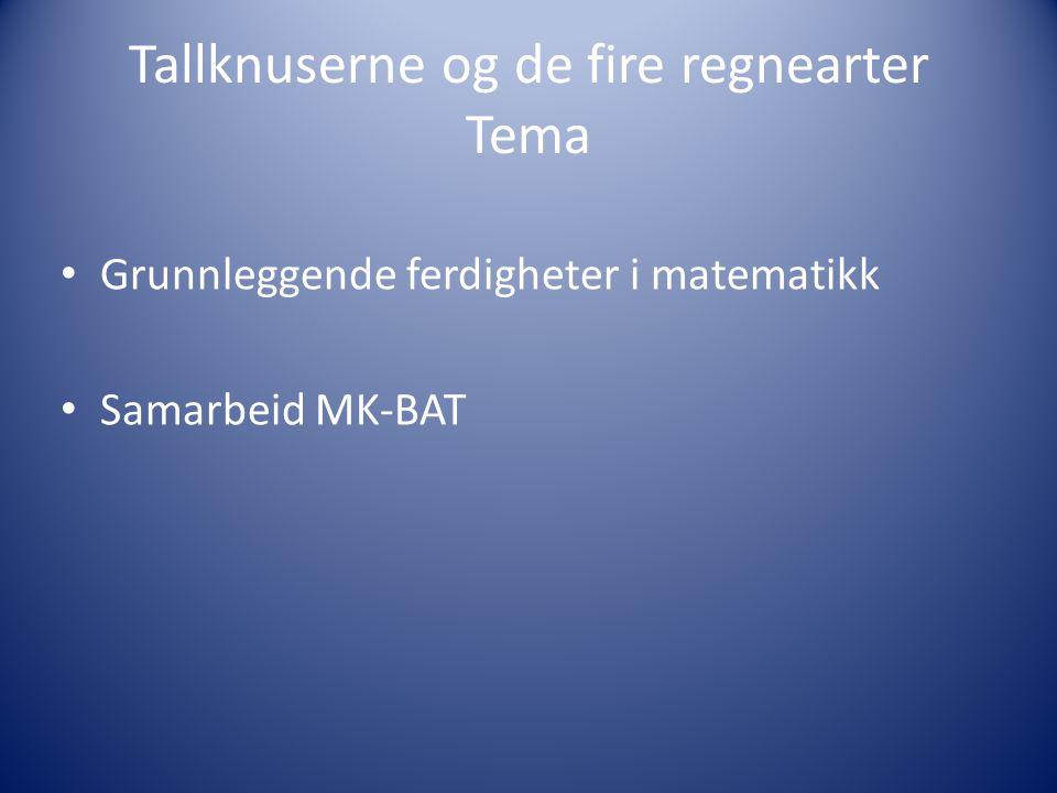Tallknuserne og de fire regnearter Tema Grunnleggende ferdigheter i matematikk Samarbeid MK-BAT