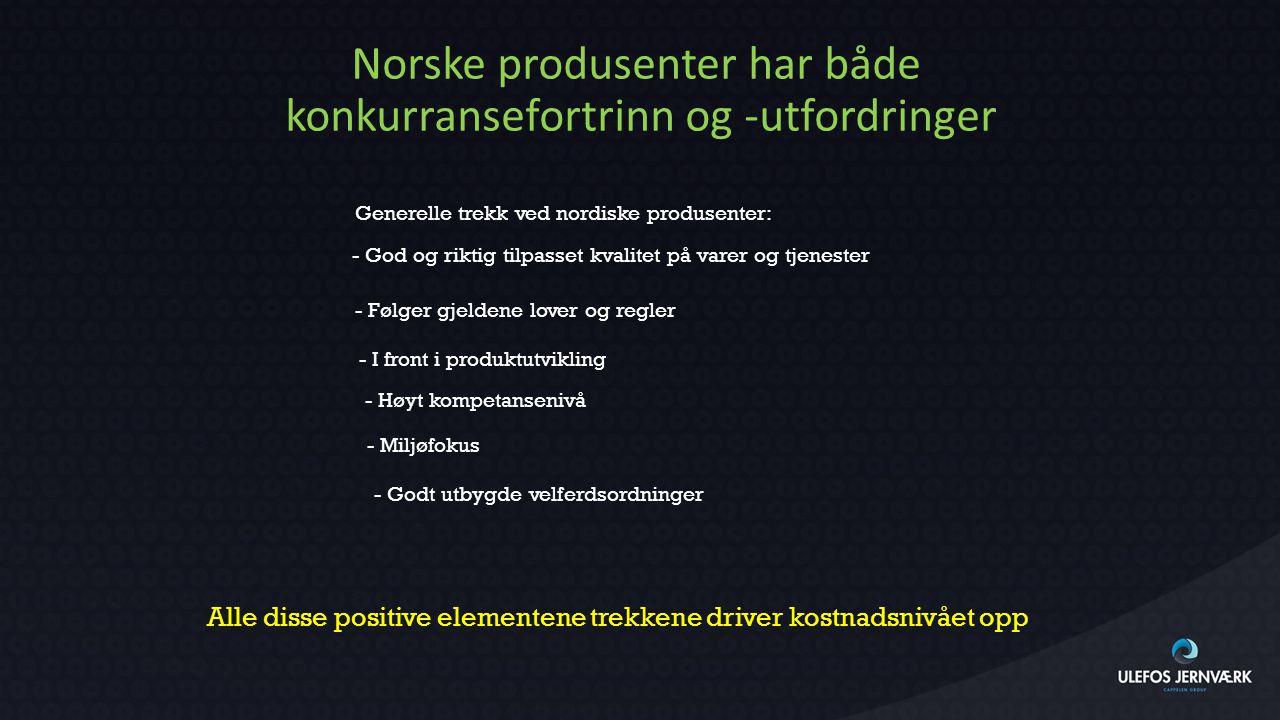 Norske produsenter har både konkurransefortrinn og -utfordringer Generelle trekk ved nordiske produsenter: - God og riktig tilpasset kvalitet på varer