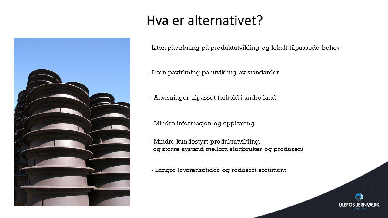 Hva er alternativet? - Liten påvirkning på produktutvikling og lokalt tilpassede behov - Liten påvirkning på utvikling av standarder - Anvisninger til