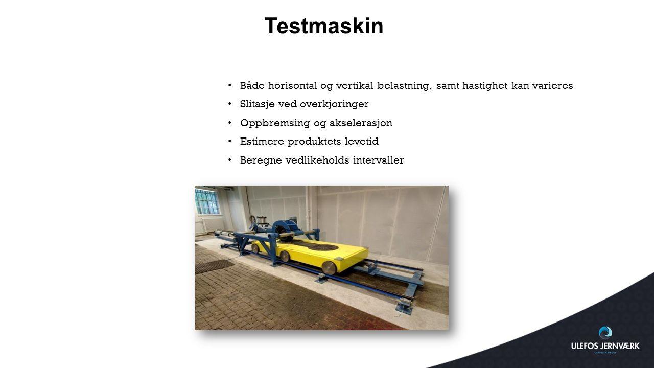 Testmaskin Både horisontal og vertikal belastning, samt hastighet kan varieres Slitasje ved overkjøringer Oppbremsing og akselerasjon Estimere produkt