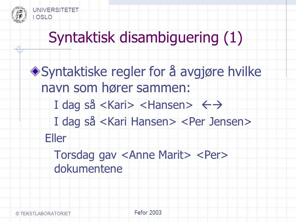 UNIVERSITETET I OSLO © TEKSTLABORATORIET Fefor 2003 Syntaktisk disambiguering (1) Syntaktiske regler for å avgjøre hvilke navn som hører sammen: I dag