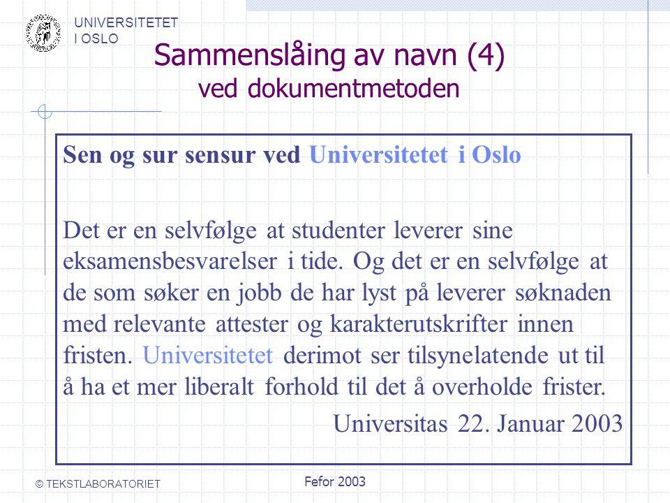 UNIVERSITETET I OSLO © TEKSTLABORATORIET Fefor 2003 Sen og sur sensur ved Universitetet i Oslo Det er en selvfølge at studenter leverer sine eksamensbesvarelser i tide.
