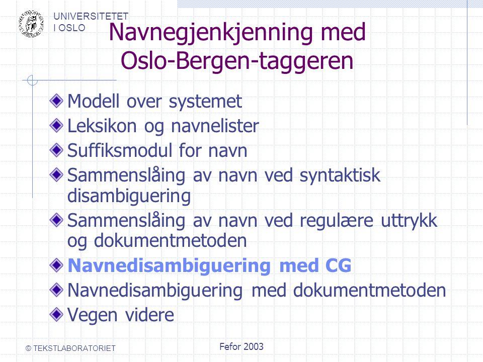 UNIVERSITETET I OSLO © TEKSTLABORATORIET Fefor 2003 Navnegjenkjenning med Oslo-Bergen-taggeren Modell over systemet Leksikon og navnelister Suffiksmod