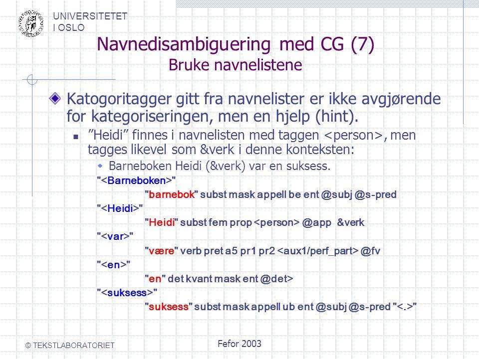 UNIVERSITETET I OSLO © TEKSTLABORATORIET Fefor 2003 Navnedisambiguering med CG (7) Bruke navnelistene Katogoritagger gitt fra navnelister er ikke avgjørende for kategoriseringen, men en hjelp (hint).