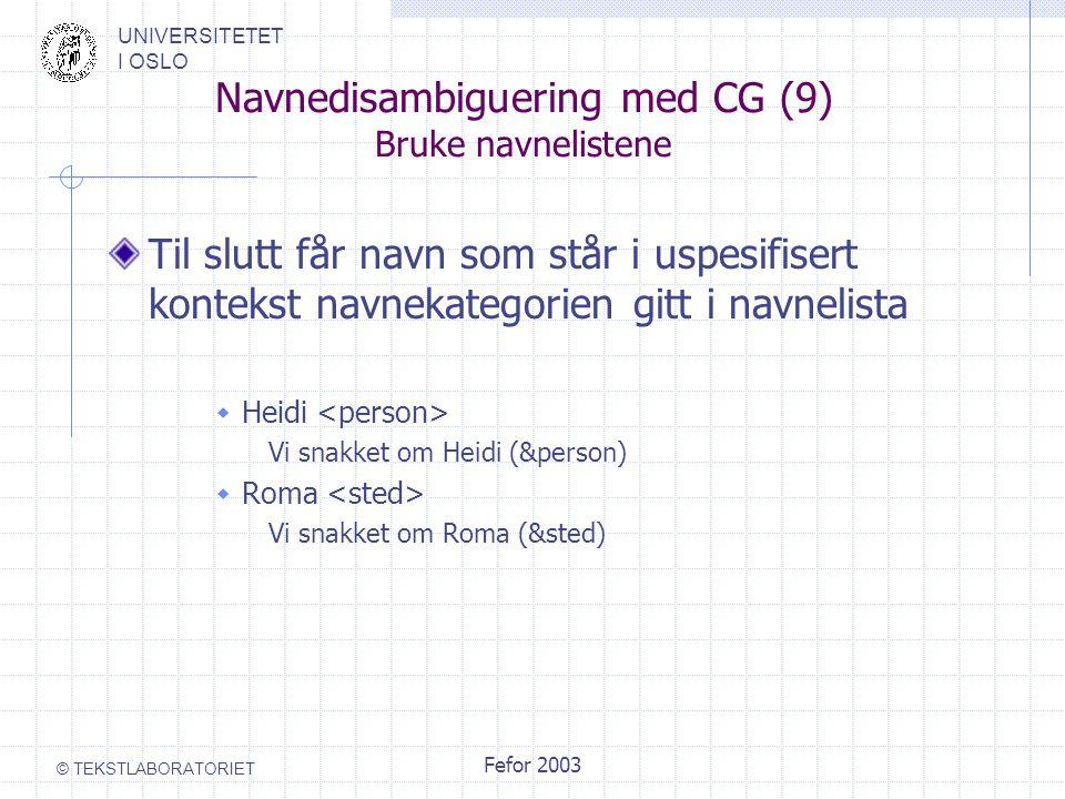 UNIVERSITETET I OSLO © TEKSTLABORATORIET Fefor 2003 Navnedisambiguering med CG (9) Bruke navnelistene Til slutt får navn som står i uspesifisert konte