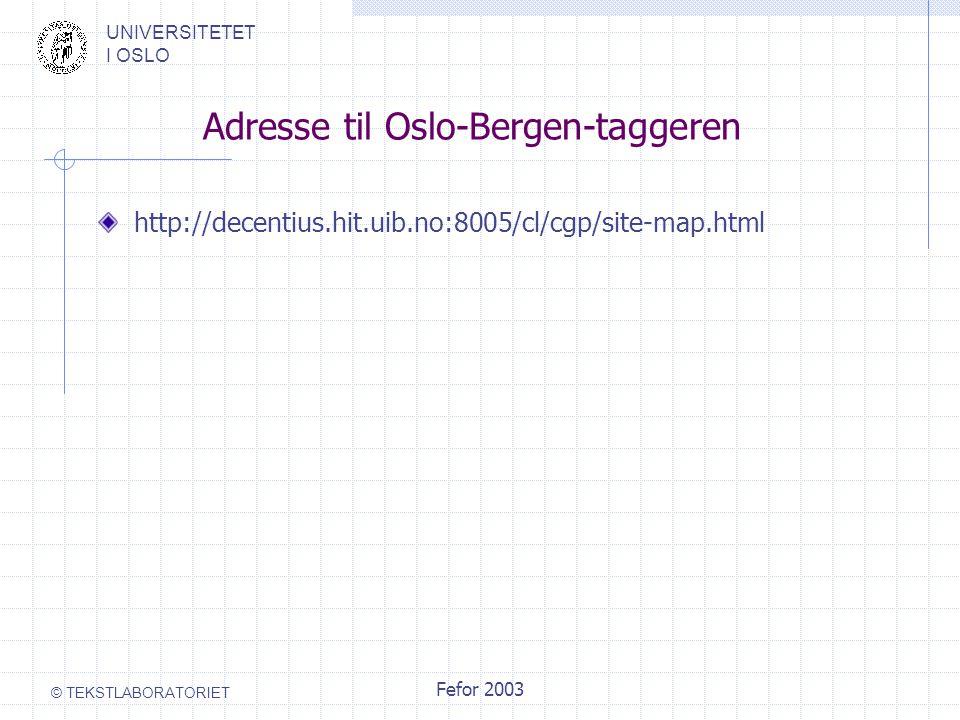 UNIVERSITETET I OSLO © TEKSTLABORATORIET Fefor 2003 Adresse til Oslo-Bergen-taggeren http://decentius.hit.uib.no:8005/cl/cgp/site-map.html