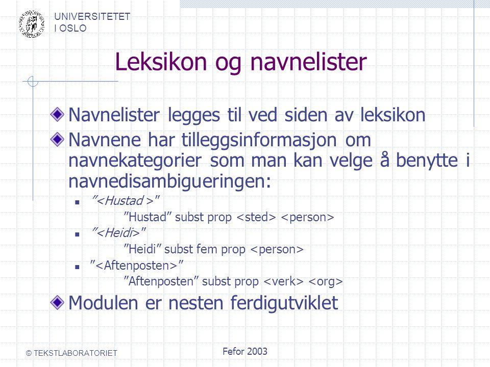 UNIVERSITETET I OSLO © TEKSTLABORATORIET Fefor 2003 Leksikon og navnelister Navnelister legges til ved siden av leksikon Navnene har tilleggsinformasj