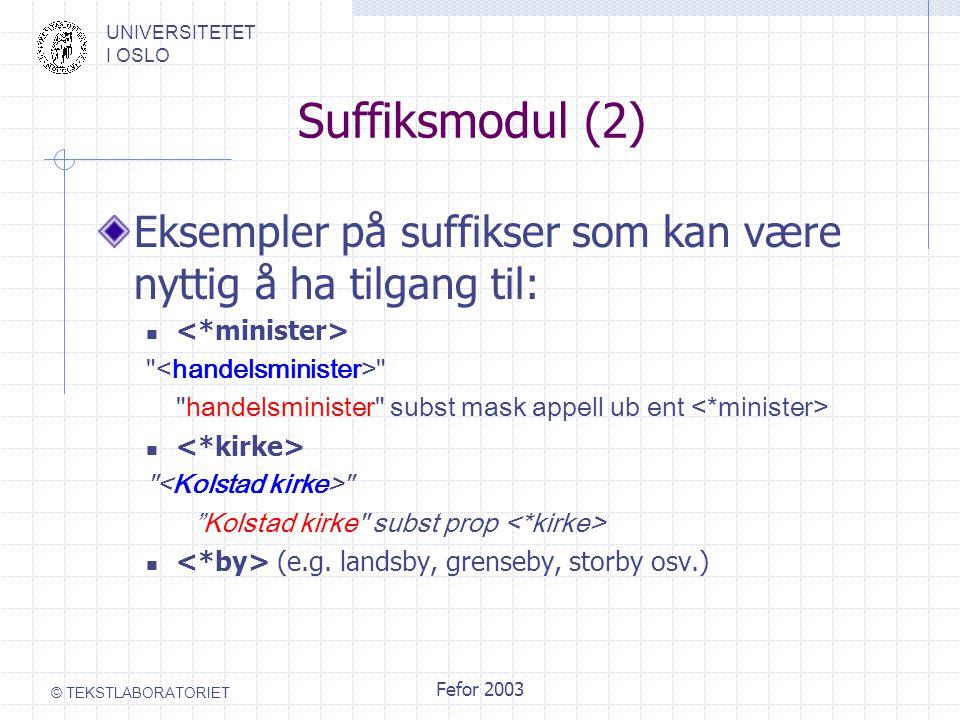 UNIVERSITETET I OSLO © TEKSTLABORATORIET Fefor 2003 Suffiksmodul (2) Eksempler på suffikser som kan være nyttig å ha tilgang til: