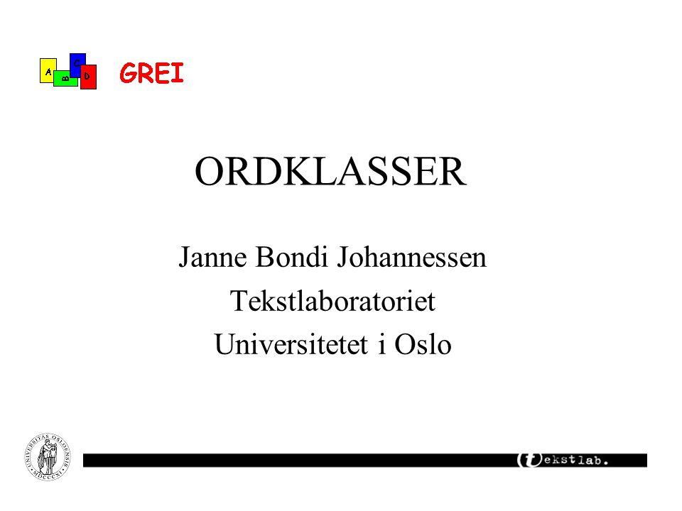 ORDKLASSER Janne Bondi Johannessen Tekstlaboratoriet Universitetet i Oslo