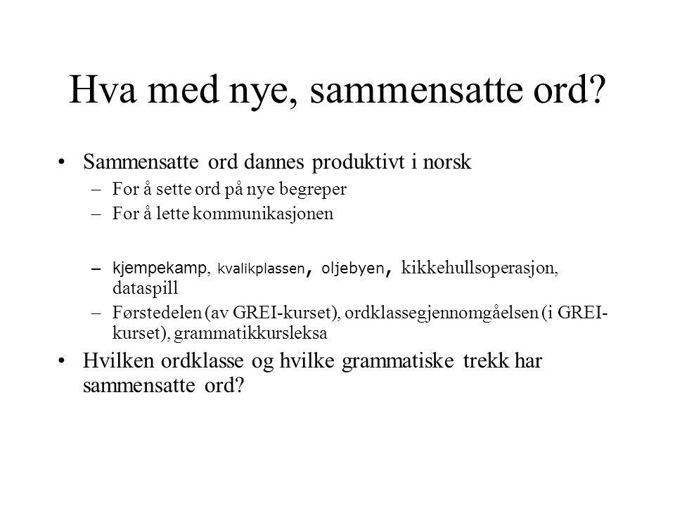 Hva med nye, sammensatte ord? Sammensatte ord dannes produktivt i norsk –For å sette ord på nye begreper –For å lette kommunikasjonen –kjempekamp, kva