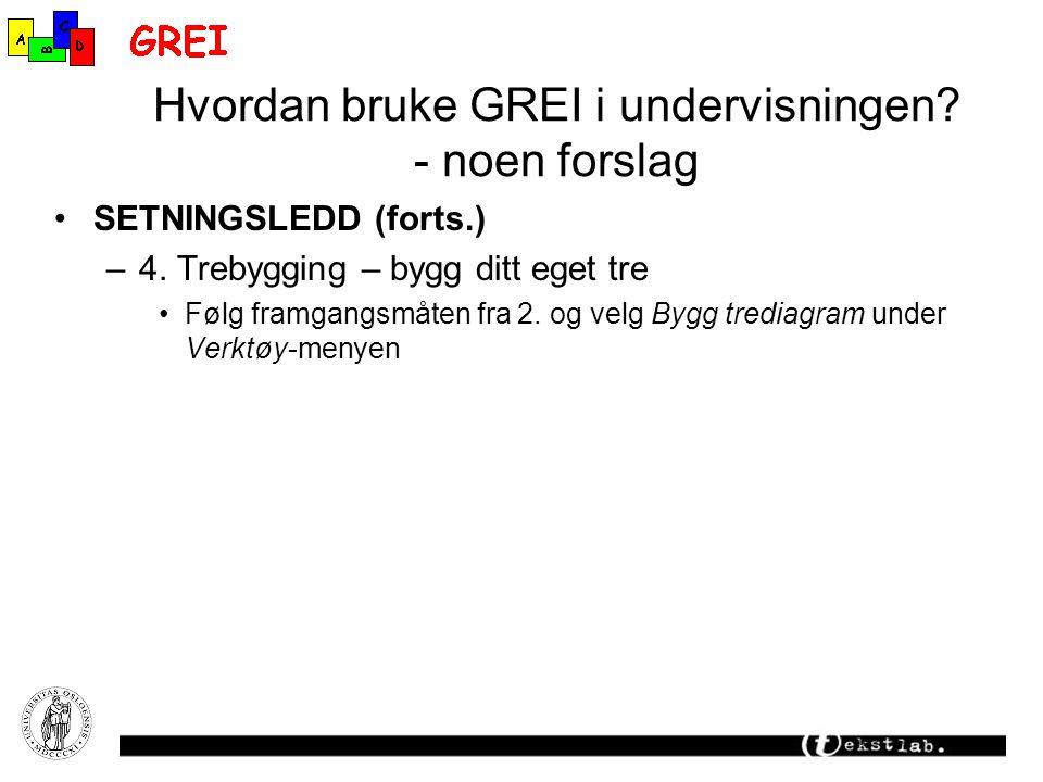 Hvordan bruke GREI i undervisningen.- noen forslag SETNINGSLEDD (forts.) –4.