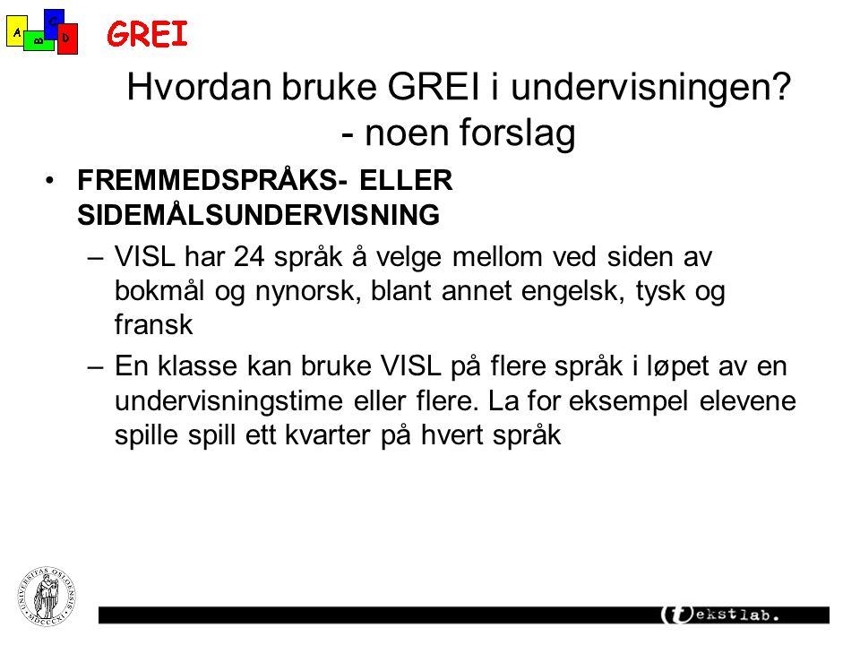 Hvordan bruke GREI i undervisningen? - noen forslag FREMMEDSPRÅKS- ELLER SIDEMÅLSUNDERVISNING –VISL har 24 språk å velge mellom ved siden av bokmål og
