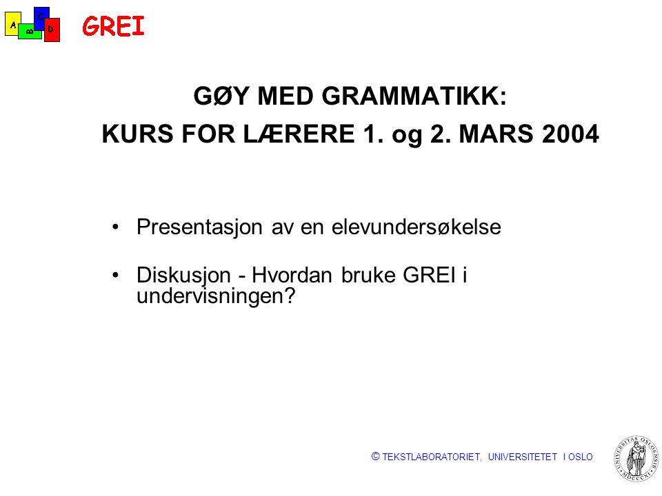 © TEKSTLABORATORIET, UNIVERSITETET I OSLO GØY MED GRAMMATIKK: KURS FOR LÆRERE 1. og 2. MARS 2004 Presentasjon av en elevundersøkelse Diskusjon - Hvord