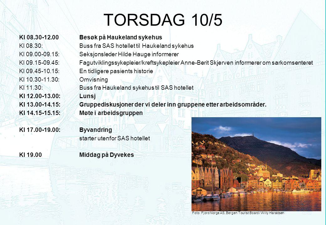 TORSDAG 10/5 Kl 08.30-12.00 Besøk på Haukeland sykehus Kl 08.30: Buss fra SAS hotellet til Haukeland sykehus Kl 09.00-09.15:Seksjonsleder Hilde Hauge informerer Kl 09.15-09.45:Fagutviklingssykepleier/kreftsykepleier Anne-Berit Skjerven informerer om sarkomsenteret Kl 09.45-10.15:En tidligere pasients historie Kl 10.30-11.30:Omvisning Kl 11.30:Buss fra Haukeland sykehus til SAS hotellet Kl 12.00-13.00:Lunsj Kl 13.00-14.15:Gruppediskusjoner der vi deler inn gruppene etter arbeidsområder.