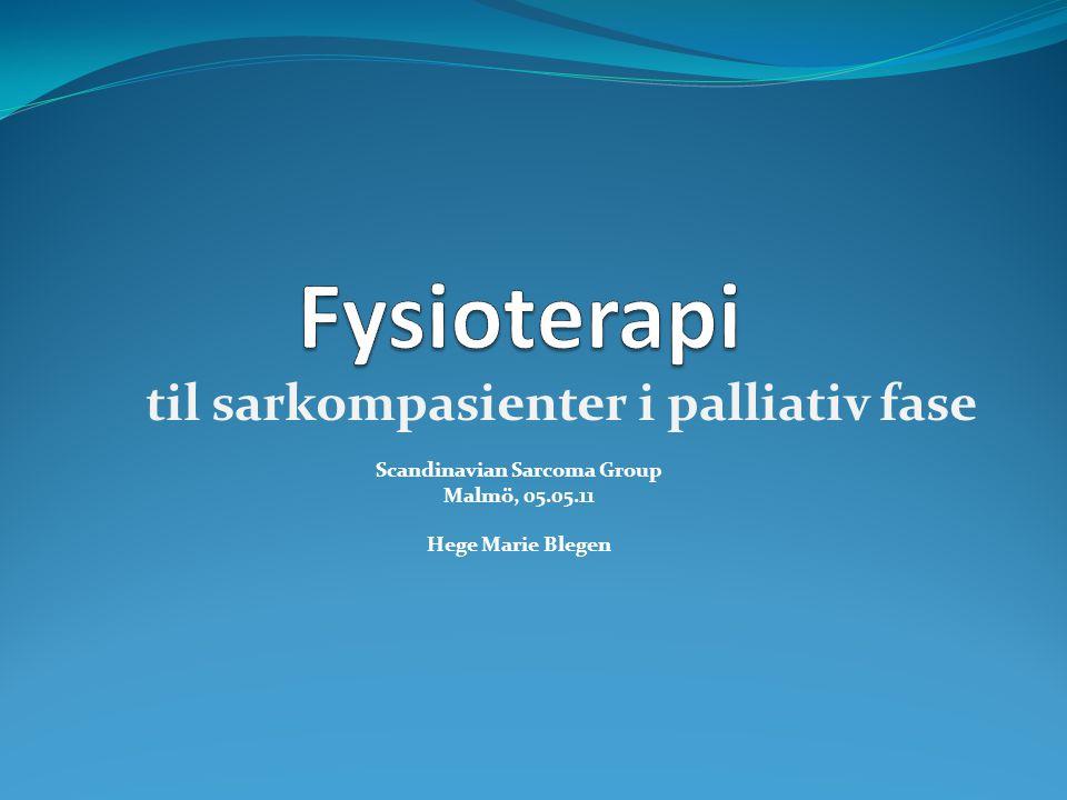 til sarkompasienter i palliativ fase Scandinavian Sarcoma Group Malmö, 05.05.11 Hege Marie Blegen
