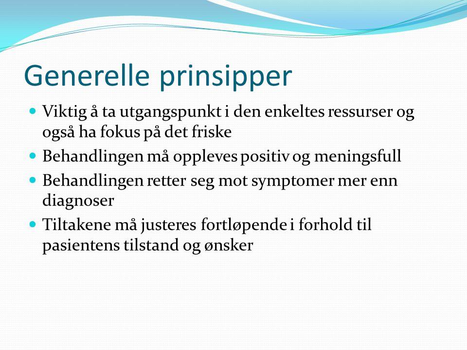 Generelle prinsipper Viktig å ta utgangspunkt i den enkeltes ressurser og også ha fokus på det friske Behandlingen må oppleves positiv og meningsfull