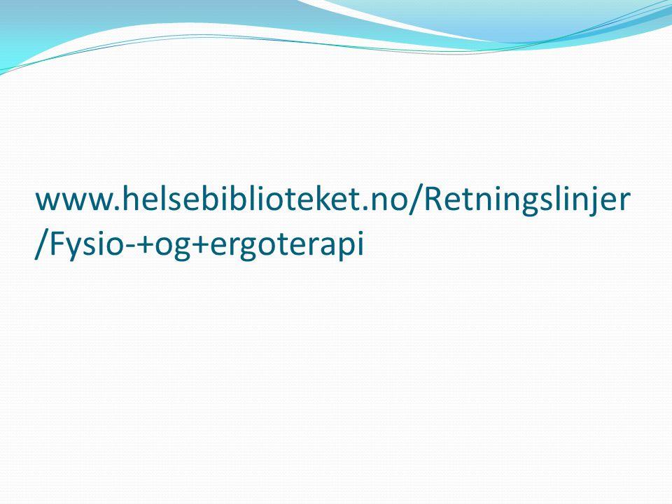 www.helsebiblioteket.no/Retningslinjer /Fysio-+og+ergoterapi