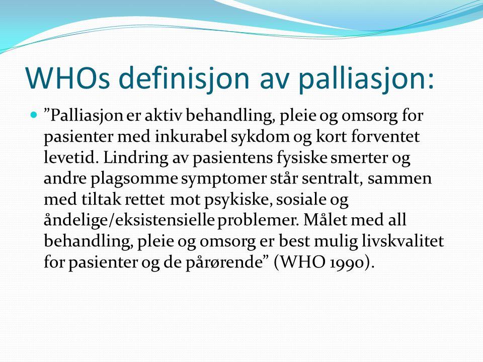 """WHOs definisjon av palliasjon: """"Palliasjon er aktiv behandling, pleie og omsorg for pasienter med inkurabel sykdom og kort forventet levetid. Lindring"""