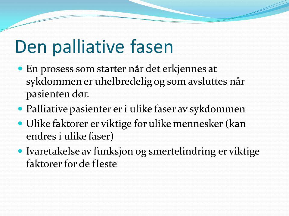 Den palliative fasen En prosess som starter når det erkjennes at sykdommen er uhelbredelig og som avsluttes når pasienten dør. Palliative pasienter er
