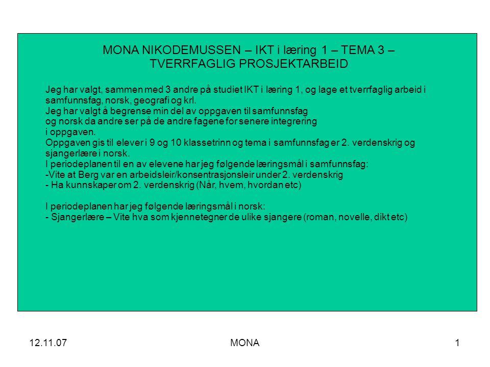 12.11.07MONA1 MONA NIKODEMUSSEN – IKT i læring 1 – TEMA 3 – TVERRFAGLIG PROSJEKTARBEID Jeg har valgt, sammen med 3 andre på studiet IKT i læring 1, og lage et tverrfaglig arbeid i samfunnsfag, norsk, geografi og krl.