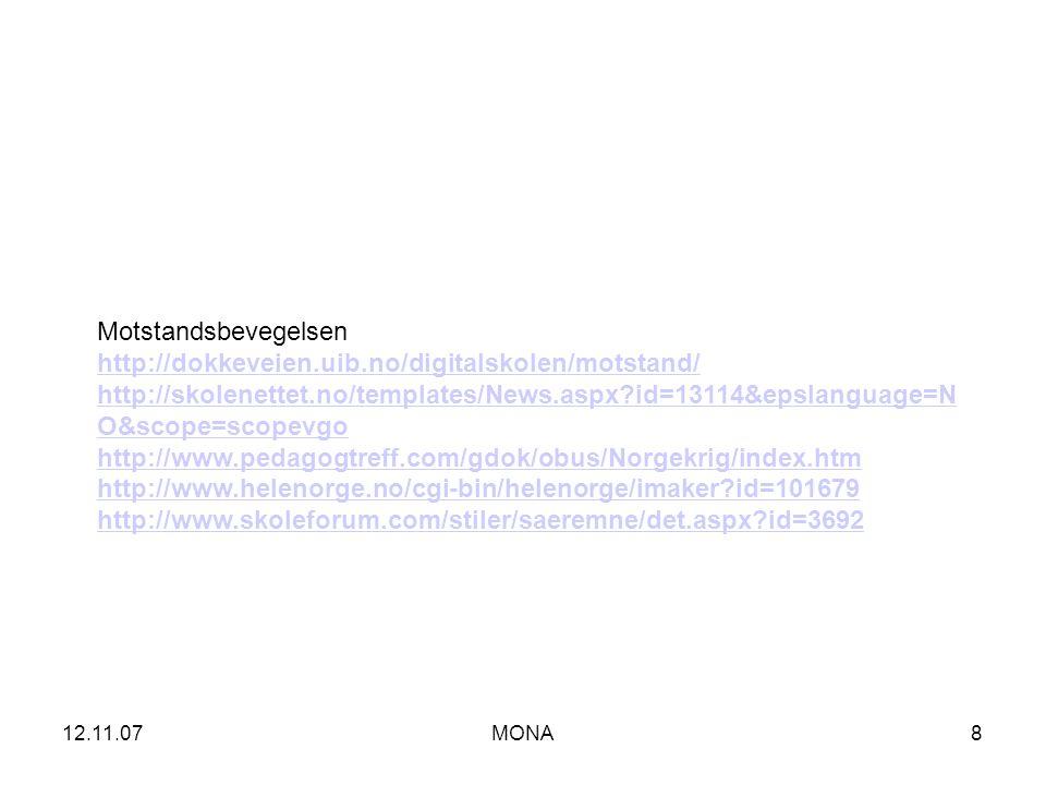 12.11.07MONA8 Motstandsbevegelsen http://dokkeveien.uib.no/digitalskolen/motstand/ http://skolenettet.no/templates/News.aspx?id=13114&epslanguage=N O&scope=scopevgo http://www.pedagogtreff.com/gdok/obus/Norgekrig/index.htm http://www.helenorge.no/cgi-bin/helenorge/imaker?id=101679 http://www.skoleforum.com/stiler/saeremne/det.aspx?id=3692 http://dokkeveien.uib.no/digitalskolen/motstand/ http://skolenettet.no/templates/News.aspx?id=13114&epslanguage=N O&scope=scopevgo http://www.pedagogtreff.com/gdok/obus/Norgekrig/index.htm http://www.helenorge.no/cgi-bin/helenorge/imaker?id=101679 http://www.skoleforum.com/stiler/saeremne/det.aspx?id=3692