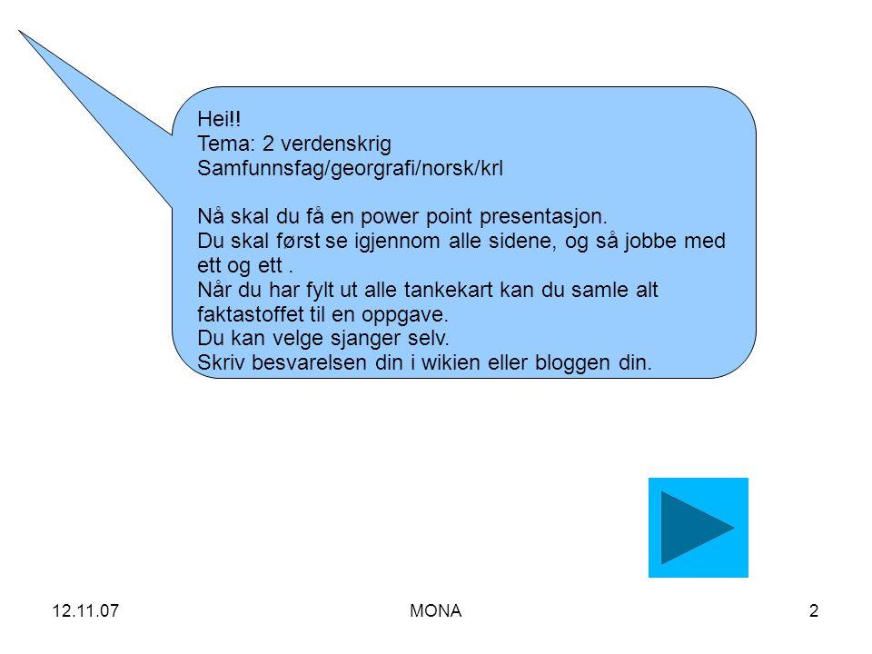 12.11.07MONA2 Hei!! Tema: 2 verdenskrig Samfunnsfag/georgrafi/norsk/krl Nå skal du få en power point presentasjon. Du skal først se igjennom alle side