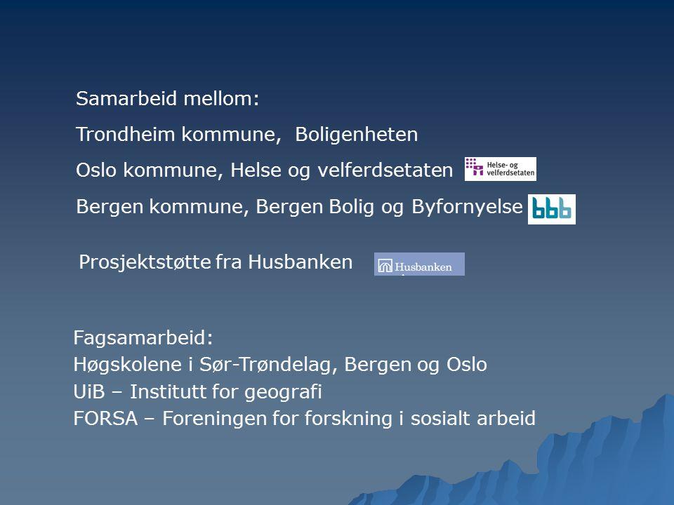 Samarbeid mellom: Trondheim kommune, Boligenheten Oslo kommune, Helse og velferdsetaten Bergen kommune, Bergen Bolig og Byfornyelse KF Fagsamarbeid: H
