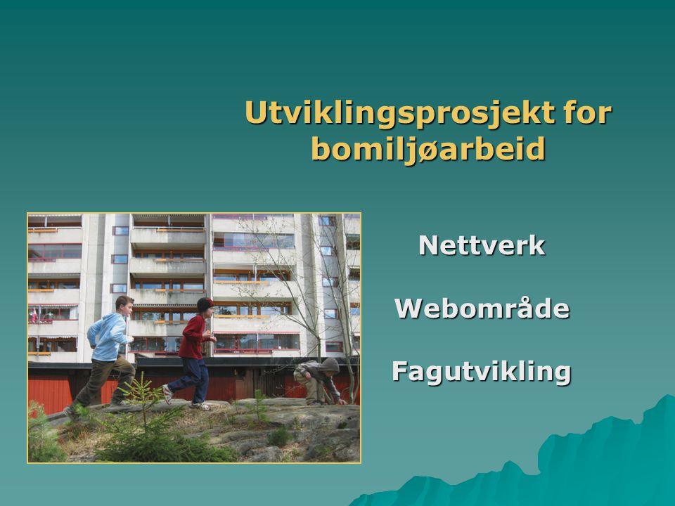 Utviklingsprosjekt for bomiljøarbeid Nettverk Nettverk Webområde Webområde Fagutvikling Fagutvikling