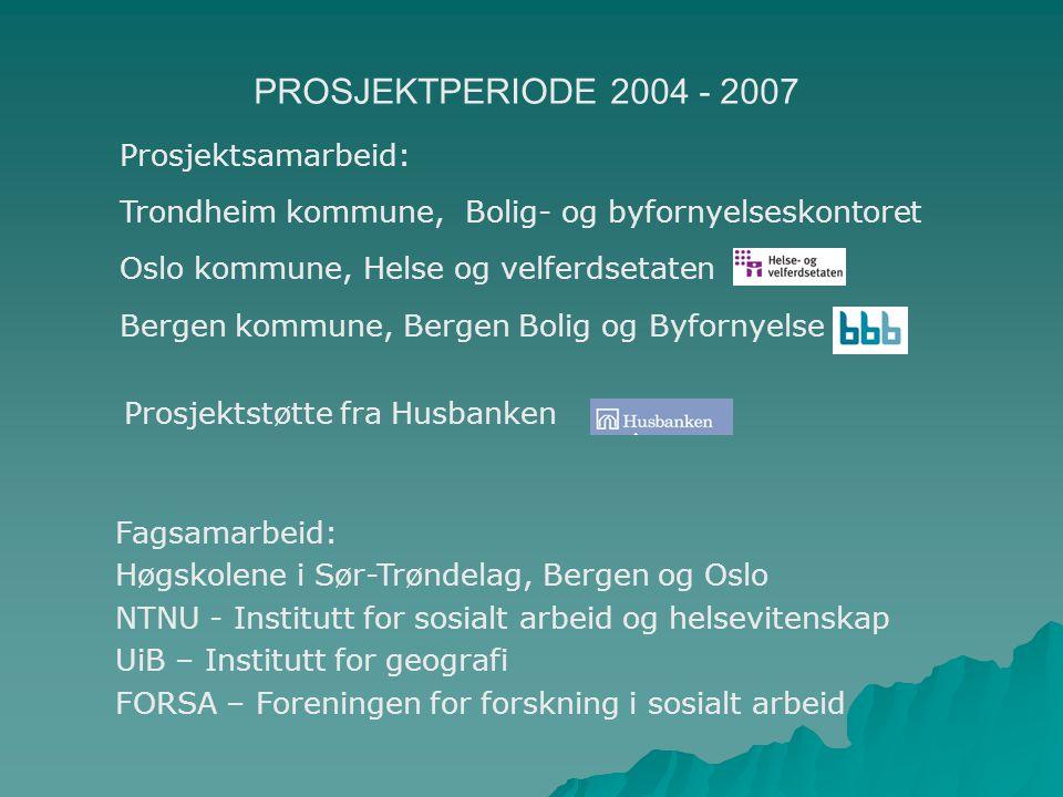 Prosjektsamarbeid: Trondheim kommune, Bolig- og byfornyelseskontoret Oslo kommune, Helse og velferdsetaten Bergen kommune, Bergen Bolig og Byfornyelse