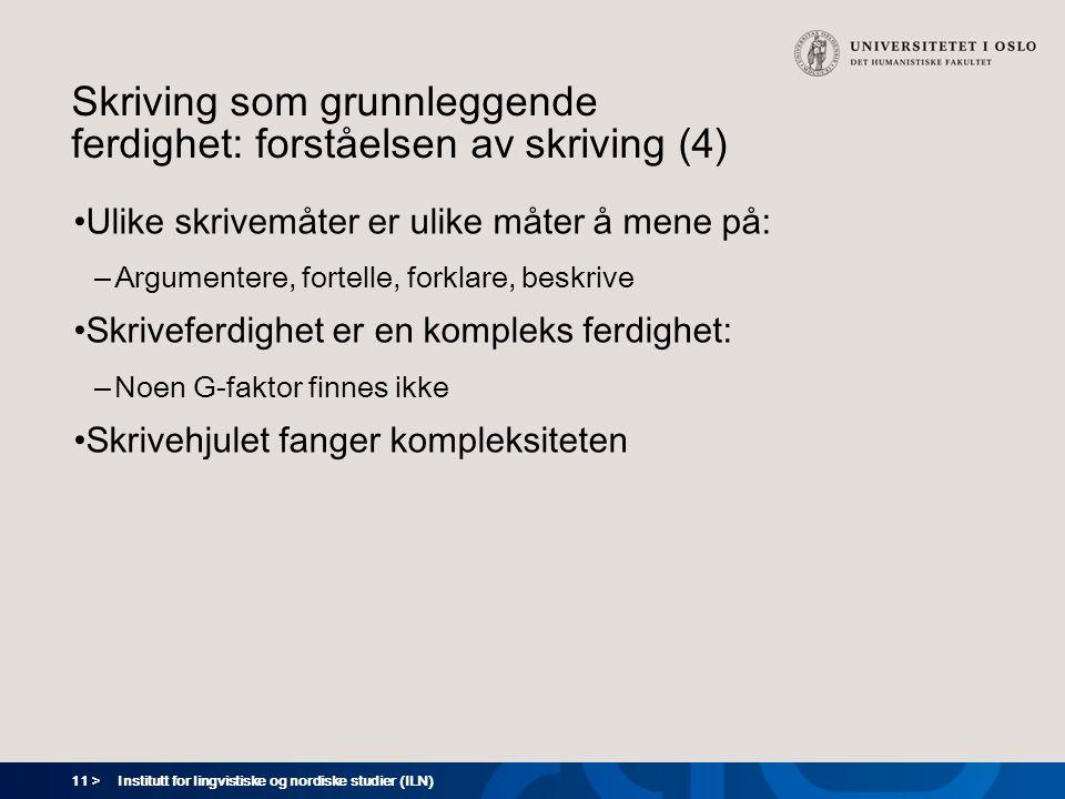 11 > Institutt for lingvistiske og nordiske studier (ILN) Skriving som grunnleggende ferdighet: forståelsen av skriving (4) Ulike skrivemåter er ulike