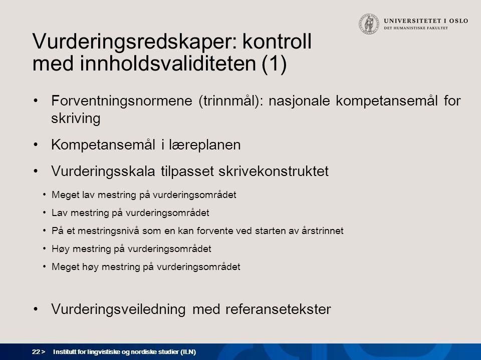22 > Vurderingsredskaper: kontroll med innholdsvaliditeten (1) Forventningsnormene (trinnmål): nasjonale kompetansemål for skriving Kompetansemål i læ