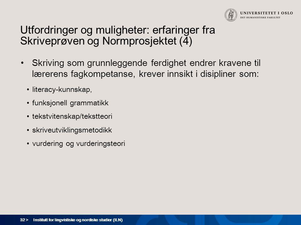 32 > Utfordringer og muligheter: erfaringer fra Skriveprøven og Normprosjektet (4) Skriving som grunnleggende ferdighet endrer kravene til lærerens fa