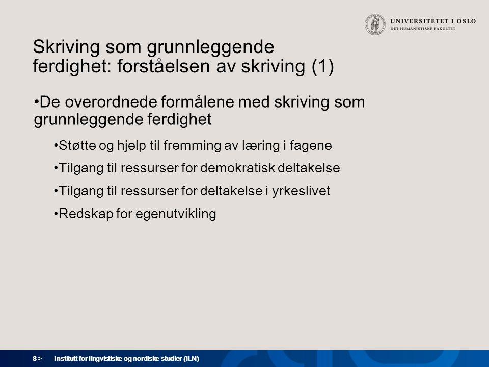 8 > Institutt for lingvistiske og nordiske studier (ILN) Skriving som grunnleggende ferdighet: forståelsen av skriving (1) De overordnede formålene me