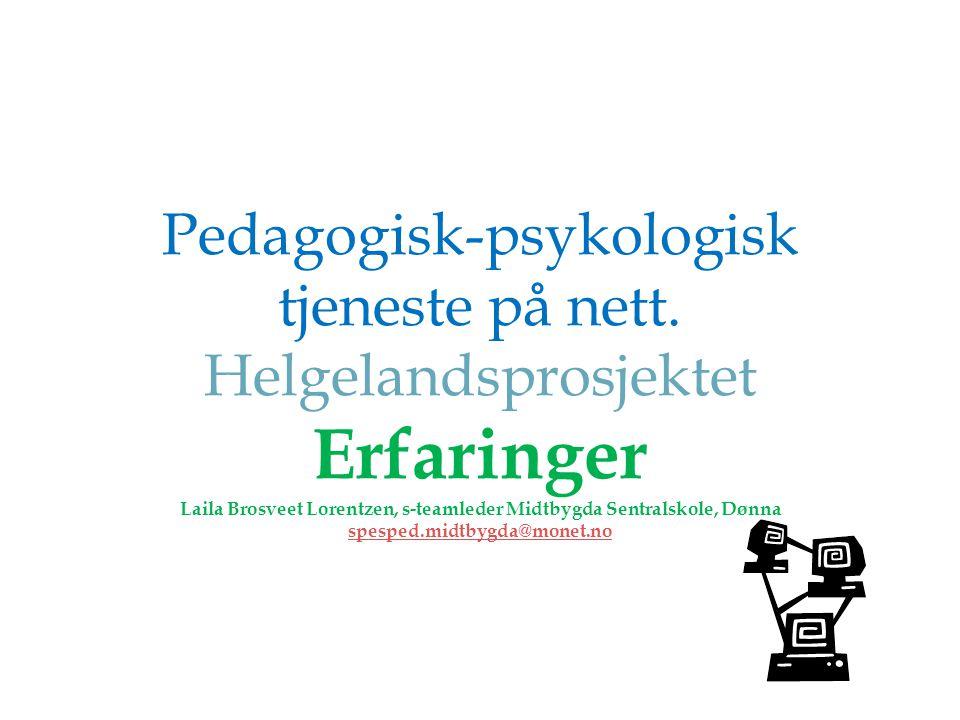 Pedagogisk-psykologisk tjeneste på nett. Helgelandsprosjektet Erfaringer Laila Brosveet Lorentzen, s-teamleder Midtbygda Sentralskole, Dønna spesped.m