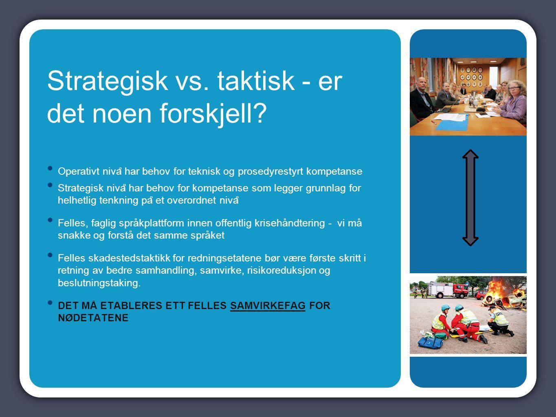 Strategisk vs. taktisk - er det noen forskjell? Operativt niva ̊ har behov for teknisk og prosedyrestyrt kompetanse Strategisk niva ̊ har behov for ko
