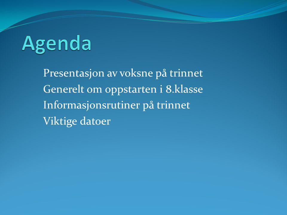 Presentasjon av voksne på trinnet Generelt om oppstarten i 8.klasse Informasjonsrutiner på trinnet Viktige datoer