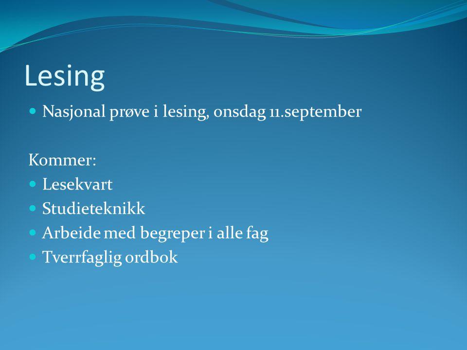Lesing Nasjonal prøve i lesing, onsdag 11.september Kommer: Lesekvart Studieteknikk Arbeide med begreper i alle fag Tverrfaglig ordbok