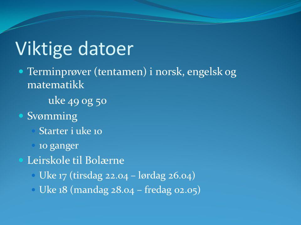 Viktige datoer Terminprøver (tentamen) i norsk, engelsk og matematikk uke 49 og 50 Svømming Starter i uke 10 10 ganger Leirskole til Bolærne Uke 17 (t