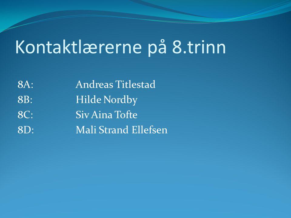 Kontaktlærerne på 8.trinn 8A:Andreas Titlestad 8B:Hilde Nordby 8C:Siv Aina Tofte 8D: Mali Strand Ellefsen