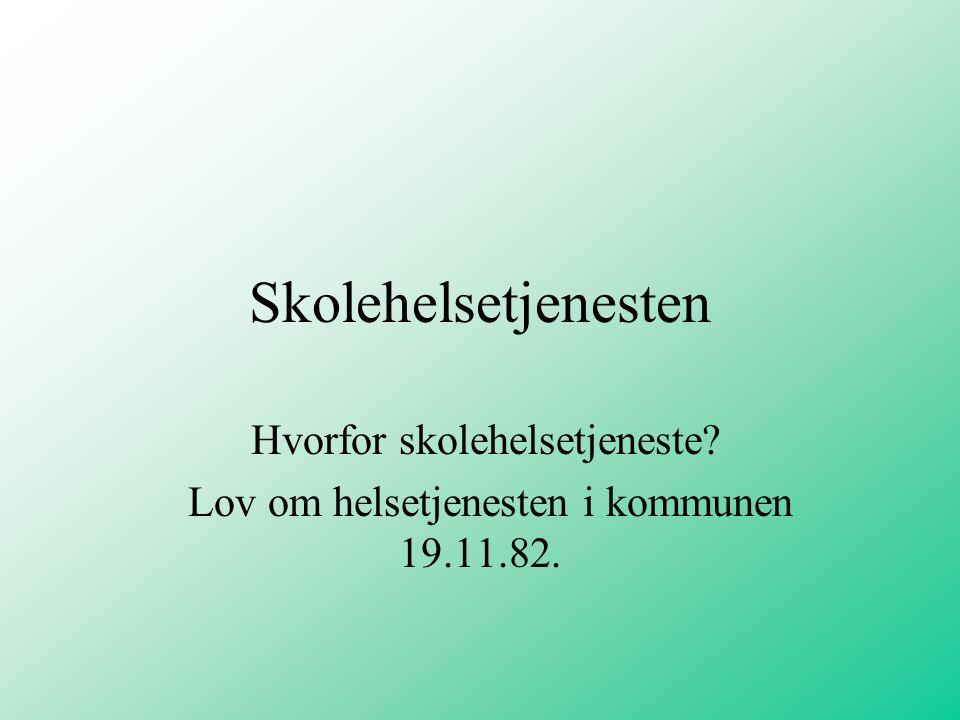 Skolehelsetjenesten Hvorfor skolehelsetjeneste? Lov om helsetjenesten i kommunen 19.11.82.